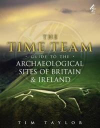 Time Team Guide to the Archaeological Sites of Britain & Ireland