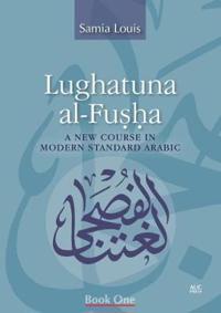LUGHATUNA AL-FUSHA: A COURSE IN MODERN STANDARD ARABIC, BOOK 1 (PLUS 2 FREE DVDS)