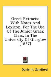 Greek Extracts: With Notes And Lexicon, For The Use Of The Junior Greek Class, In The University Of Glasgow (1837)