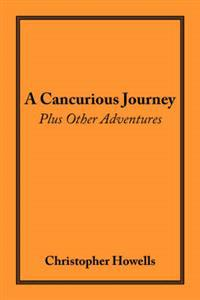 A Cancurious Journey Plus Other Adventures
