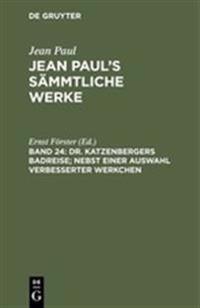Jean Paul's S mmtliche Werke, Band 24, Dr. Katzenbergers Badreise; Nebst Einer Auswahl Verbesserter Werkchen