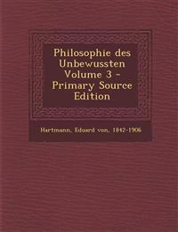 Philosophie des Unbewussten Volume 3 - Primary Source Edition