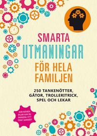Smarta utmaningar för hela familjen: 250 tankenötter, gåtor, trolleritrick, spel och lekar
