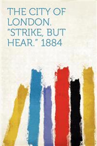 "The City of London. ""Strike, but Hear."" 1884"