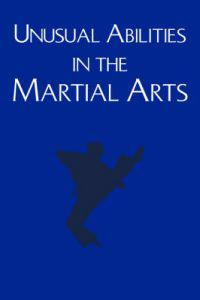 Unusual Abilities in the Martial Arts