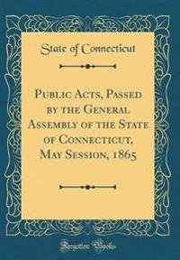 Public Acts, Passed by the General Assembly of the State of Connecticut, May Session, 1865 (Classic Reprint)
