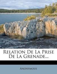 Relation De La Prise De La Grenade...
