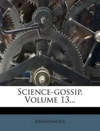 Science-gossip, Volume 13...