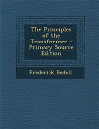 The Principles of the Transformer - Primary Source Edition