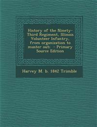 History of the Ninety-Third Regiment, Illinois Volunteer Infantry, from Organization to Muster Out;