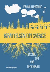 Berättelsen om Sverige : texter om vår demokrati