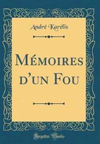 Memoires D'Un Fou (Classic Reprint)