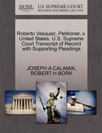 Roberto Vasquez, Petitioner, V. United States. U.S. Supreme Court Transcript of Record with Supporting Pleadings