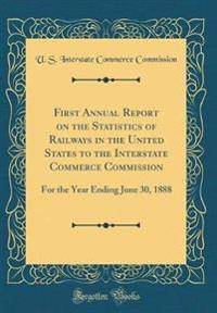 First Annual Report on the Statistics of Railways in the United States to the Interstate Commerce Commission