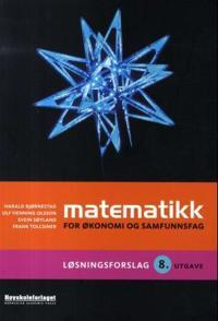 Matematikk for økonomi og samfunnsfag; løsningsforslag til 8. utgave