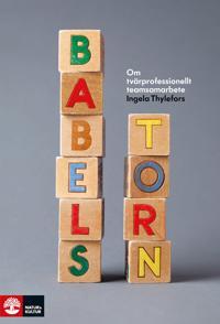 Babels torn : om tvärprofessionellt teamsamarbete
