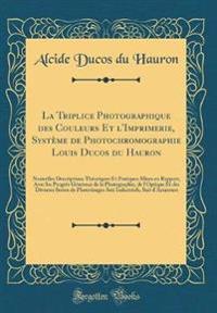 La Triplice Photographique Des Couleurs Et L'Imprimerie, Systeme de Photochromographie Louis Ducos Du Hauron