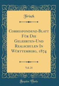 Correspondenz-Blatt Fur Die Gelehrten-Und Realschulen in Wurttemberg, 1874, Vol. 21 (Classic Reprint)