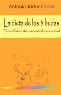 La Dieta de Los 3 Budas. Para El Bienestar Emocional y Espiritual