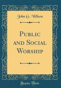 Public and Social Worship (Classic Reprint)