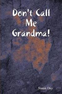 Don't Call Me Grandma!