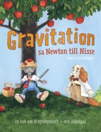Gravitation! sa Newton till Nisse : en bok om dragningskraft - och äppelpaj