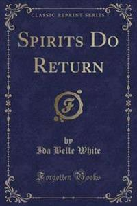 Spirits Do Return (Classic Reprint)