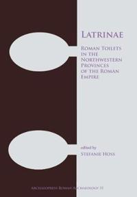Latrinae: Roman Toilets in the Northwestern Provinces of the Roman Empire