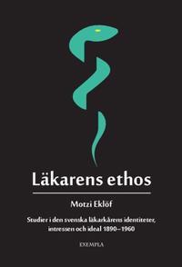 Läkarens ethos : studier i den svenska läkarkårens identiteter, intressen och ideal 1890-1960 - Motzi Eklöf pdf epub