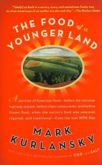 The Food of a Younger Land: A Portrait of American Food Before the National Highway System, Before Chain Restaurants, and Before Frozen Food, When