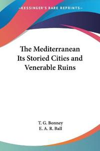 The Mediterranean Its Storied Cities And Venerable Ruins