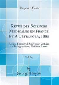 Revue des Sciences Médicales en France Et A `l'étranger, 1880, Vol. 16