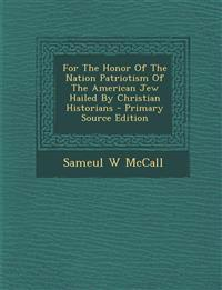 For The Honor Of The Nation Patriotism Of The American Jew Hailed By Christian Historians - Primary Source Edition
