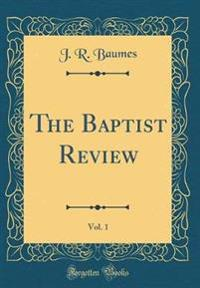 The Baptist Review, Vol. 1 (Classic Reprint)