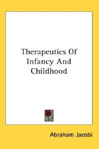 Therapeutics of Infancy and Childhood