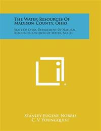 The Water Resources of Madison County, Ohio: State of Ohio, Department of Natural Resources, Division of Water, No. 33