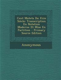 Cent Motets Du Xiiie Siecle: Transcription En Notation Moderne Et Mise En Partition - Primary Source Edition