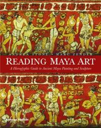 Reading Maya Art: A Hieroglyphic Guide to Ancient Maya Painting and Sculpture