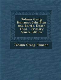 Johann Georg Hamann's Schriften und Briefe. Erster Theil. - Primary Source Edition