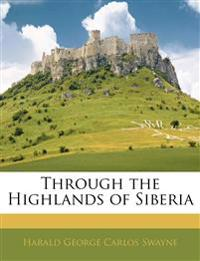 Through the Highlands of Siberia