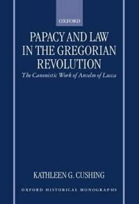 Papacy and Law in the Gregorian Revolution