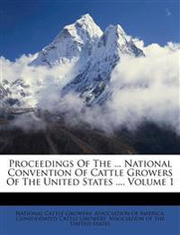 Proceedings Of The ... National Convention Of Cattle Growers Of The United States ..., Volume 1