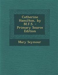 Catherine Hamilton, by M.F.S.