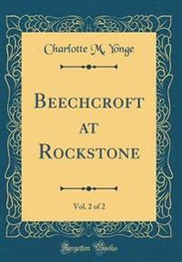 Beechcroft at Rockstone, Vol. 2 of 2 (Classic Reprint)