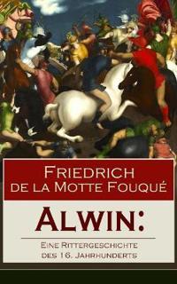 Alwin: Eine Rittergeschichte Des 16. Jahrhunderts (Vollstandige Ausgabe)