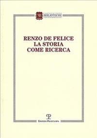Renzo de Felice. La Storia Come Ricerca
