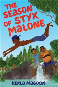 The Season of Styx Malone - Kekla Magoon - böcker (9781524715960)     Bokhandel