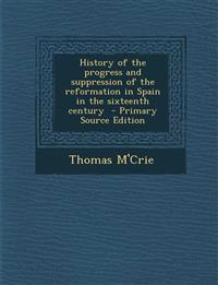 History of the Progress and Suppression of the Reformation in Spain in the Sixteenth Century - Primary Source Edition