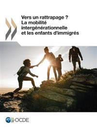 Vers Un Rattrapage ? La Mobilite Intergenerationnelle Et Les Enfants D'Immigres