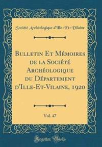 Bulletin Et Memoires de la Societe Archeologique Du Departement D'Ille-Et-Vilaine, 1920, Vol. 47 (Classic Reprint)